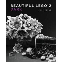 Beautiful LEGO 2 - Dark, Dark by Mike Doyle, 9781593275860.