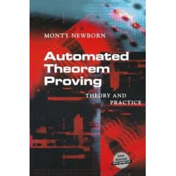 Automated Theorem Proving, Theory and Practice by Monty Newborn, 9781461265191.