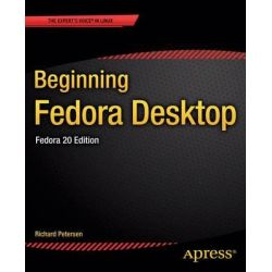 Beginning Fedora Desktop, Fedora 20 Edition by Richard Petersen, 9781484200681.