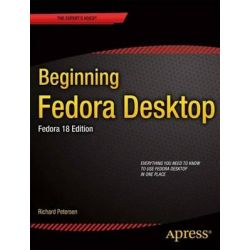 Beginning Fedora Desktop, Fedora 18 by Richard Petersen, 9781430265627.