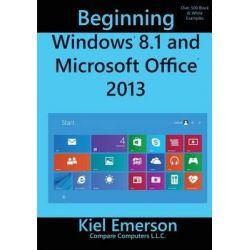Beginning Windows 8.1 and Microsoft Office 2013 by Kiel Emerson, 9781499797671.
