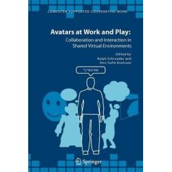 Avatars at Work and Play, Collaboration and Interaction in Shared Virtual Environments by Ralph Schroeder, 9789048169894.