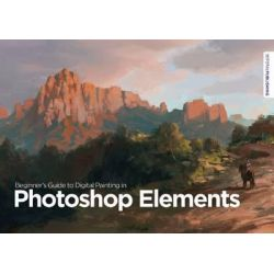 Beginner's Guide to Digital Painting in Photoshop Elements by David Smit, 9781909414099.