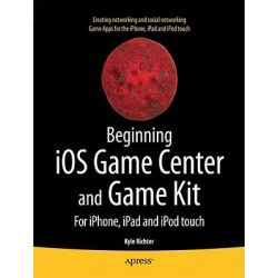 Beginning IOS Game Center and Game Kit, for iPhone, iPad and iPod Touch by Kyle Richter, 9781430235279.
