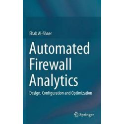 Automated Firewall Analytics, Design, Configuration and Optimization by Ehab Al-Shaer, 9783319103709.