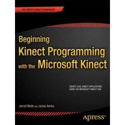 Beginning Kinect Programming with the Microsoft Kinect SDK, APRESS by Jarrett Webb, 9781430241041.