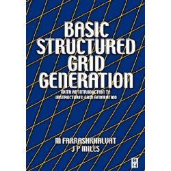 Basic Structured Grid Generation, With an introduction to unstructured grid generation by M. Farrashkhalvat, 9780750650588.