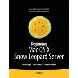 Beginning Mac OS X Snow Leopard Server, From Solo Install to Enterprise Integration by Charles Edge, 9781430227724.