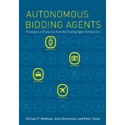 Autonomous Bidding Agents, Strategies and Lessons from the Trading Agent Competition by Michael P. Wellman, 9780262232609.