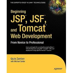 Beginning JSP, JSF and Tomcat Web Development, From Novice to Professional by Giulio Zambon, 9781590599044.