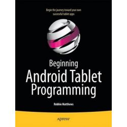 Beginning Android Tablet Programming, Starting with Android Honeycomb for Tablets by Robbie Matthews, 9781430237839.
