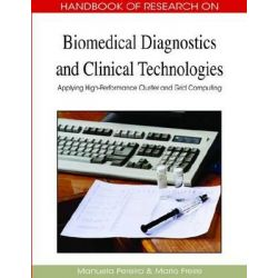 Biomedical Diagnostics and Clinical Technologies, Applying High-Performance Cluster and Grid Computing by Manuela Pereira, 9781605662800.