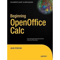 Beginning Open Office Calc, From Setting Up Simple Spreadsheets to Business Forecasting by Jacek Artyiak, 9781430231592.