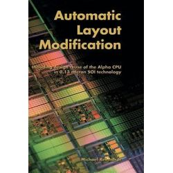 Automatic Layout Modification, Including Design Reuse of the Alpha CPU in 0.13 Micron SOI Technology by Michael Reindhardt, 9781402070914.