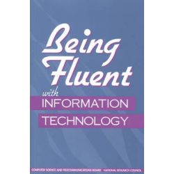 Being Fluent with Information Technology by Committee on Information Technology Literacy, 9780309063999.