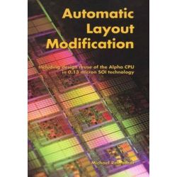 Automatic Layout Modification, Including Design Reuse of the Alpha CPU in 0.13 Micron SOI Technology by Michael Reinhardt, 9781475775877.