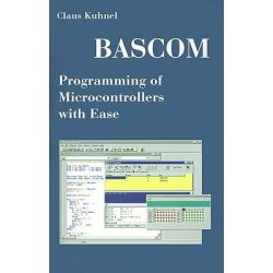 BASCOM Programming of Microcontrollers with Ease, An Introduction by Program Examples by Claus Kuhnel, 9781581126716.