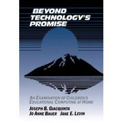 Beyond Technology's Promise, An Examination of Children's Educational Computing at Home by Joseph B. Giacquinta, 9780521404471.