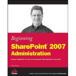 Beginning SharePoint 2007 Administration, Windows SharePoint Services 3.0 and Microsoft Office SharePoint Server 2007 by Goran Husman, 9780470125298.