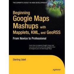Beginning Google Maps Mashups with Mapplets, KML and GeoRSS, From Novice to Professional by Jon G. Udell, 9781430216209.