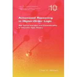 Automated Reasoning in Higher-order Logic, Set Comprehension and Extensionality in Church's Type Theory by Chad E. Brown, 9781904987574.