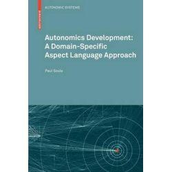Autonomics Development : A Domain-Specific Aspect Language Approach, A Domain-Specific Aspect Language Approach by Paul Soule, 9783034605397.