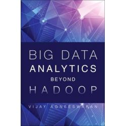 Big Data Analytics Beyond Hadoop, Real-Time Applications with Storm, Spark, and More Hadoop Alternatives by Vijay Srinivas Agneeswaran, 9780133837940.