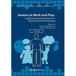 Avatars at Work and Play : Collaboration and Interaction in Shared Virtual Environments, Collaboration and Interaction in Shared Virtual Environments by Ralph Schroeder, 9781402038839.