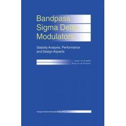 Bandpass SIGMA Delta Modulators : Stability Analysis, Performance and Design Aspects, Stability Analysis, Performance and Design Aspects by Jurgen van Engelen, 9780792386988.