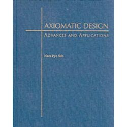 Axiomatic Design, Advances and Applications by Nam P. Suh, 9780195134667.