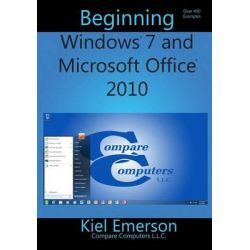 Beginning Windows 7 and Microsoft Office 2010 by Kiel Emerson, 9781489540850.