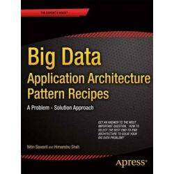 Big Data Application Architecture Q&A, a Problem - Solution Approach by Nitin Sawant, 9781430262923.