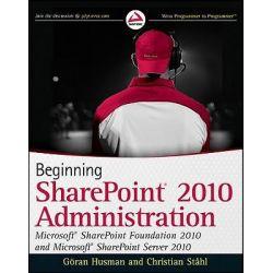 Beginning SharePoint 2010 Administration, Windows SharePoint Foundation 2010 and Microsoft SharePoint Server 2010 by Goran Husman, 9780470597125.
