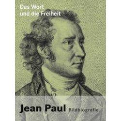 Bücher: Das Wort und die Freiheit. Jean Paul-Bildbiografie