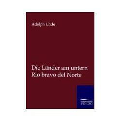 Bücher: Die Länder am untern Rio bravo del Norte  von Adolph Uhde
