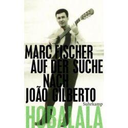 Bücher: Hobalala. Auf der Suche nach João Gilberto  von Marc Fischer