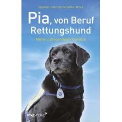 Bücher: Pia, von Beruf Rettungshund  von Sebastian Brück,Stephan Heinz