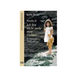 Bücher: Monika B. Ich bin nicht mehr eure Tochter  von Monika B.