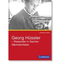 Bücher: Georg Hüssler - Reisender in Sachen Nächstenliebe  von Christina Callori
