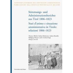 Bücher: Stimmungs- und Administrationsberichte aus Tirol 1806-1823 / Relazioni sugli stati d animo e sull amministrazione in Tirolo 1806-1823