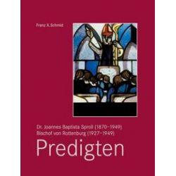 Bücher: Dr. Joannes Baptista Sproll (1870-1949), Bischof von Rottenburg (1927-1949). Predigten  von Franz X. Schmid