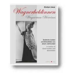 Bücher: Wagnerheldinnen - Berühmte Isolden und Brünnhilden aus einem Jahrhundert  von Kirsten Liese