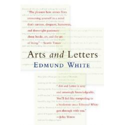 Arts and Letters by Edmund White, 9781573442480.