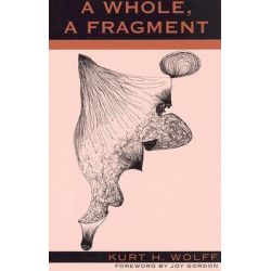 A Whole, a Fragment by Kurt H. Wolff, 9780739103906.