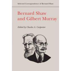 Bernard Shaw and Gilbert Murray by Charles A. Carpenter, 9781442643826.