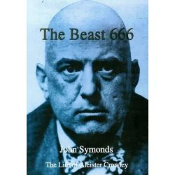 Beast 666, Life of Aleister Crowley by John Symonds, 9781899828210.