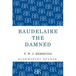 Baudelaire the Damned, A Biography by F. W. J. Hemmings, 9781448205158.