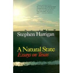 A Natural State, Essays on Texas by Stephen Harrigan, 9780292730878.