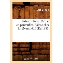 Balzac Intime, Balzac En Pantoufles, Balzac Chez Lui (Nouv. Ed.) by Leon Gozlan, 9782012525610.