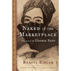 A Talent for Living, The Lives of George Sand by Benita Eisler, 9781582433493.